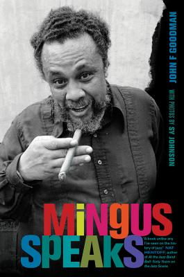 Mingus Speaks By Goodman, John F.